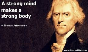 Famous Quotes By Thomas Jefferson Extraordinary A Strong Mind Makes A Strong Body StatusMind