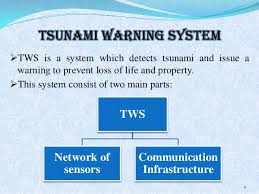 A network of sensors to detect tsunamis and a communications infrastructure to issue timely alarms to permit. Tsunami Warning System