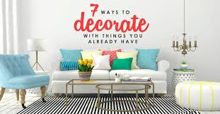 7 ways to decorate with things you