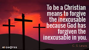 What It Means To Be A Christian Quotes Best of C S Lewis Quote To Be A Christian Means To Forgive The