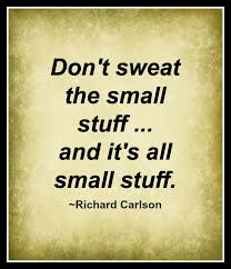 Don T Sweat The Small Stuff Quotes Simple Quotes About Small Stuff 48 Quotes