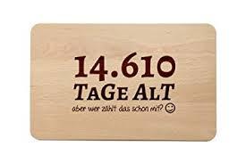 Brotzeitbrett Mit Spruch Zum 40 Geburtstag Tage Altaber Wer