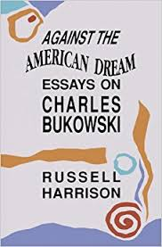 against the american dream essays on charles bukowski russell  against the american dream essays on charles bukowski