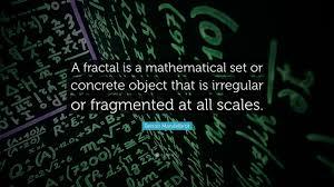 "Benoit Mandelbrot Quote: ""A fractal is ..."