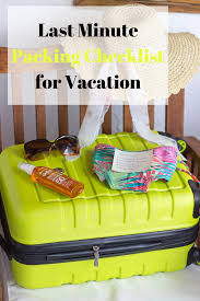 Packing Check List Last Minute Packing Checklist For Vacation