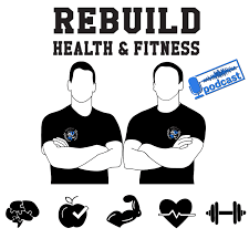 Rebuild Health and Fitness Podcast