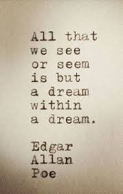 Life Is But A Dream Quote Best of Life Quote All That We See Or Seem Is But A Dream Within A Dream