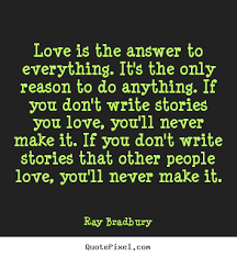 Love Is The Answer Quote Unique Love Is The Answer To Everything It's The Ray Bradbury Greatest