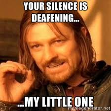 Your silence is deafening... ...my little one - one-does-not ... via Relatably.com