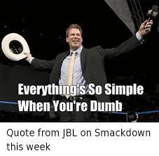 Everything SSO Simple When You're Dumb Quote From JBL On Smackdown Enchanting Sso Quote