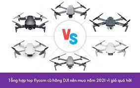 Tổng hợp top flycam cũ hãng DJI nên mua năm 2021 vì giá quá hời