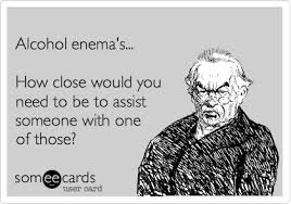 Alcohol Enemas How Close Would You Need To Be To Assist