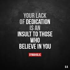 Dedication Quotes Best Success Quotes Your Lack Of Dedication Is An Insults To Those Who