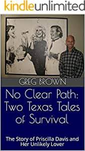 Amazon.com: No Clear Path: Two Texas Tales of Survival: The Story of Priscilla  Davis and Her Unlikely Lover (Priscilla and Greg Book 1) eBook: Brown,  Greg: Kindle Store