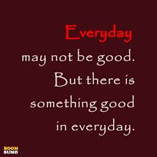 Everyday Life Quotes Extraordinary Inspirational Life Quotes Everyday May Not Be Good BoomSumo Quotes