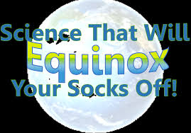 March E-News: Science that will Equinox your Socks Off!