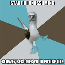 Start DI unassuming Slowly becomes your entire life - Destination ... via Relatably.com