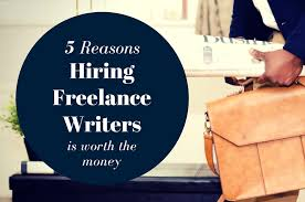 reasons hiring lance writers is worth the money  5 reasons to hire lance writers for your business