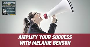 Amplify Your Success with Melanie Benson [PODCAST 172]