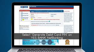 how to generate pin yes bank debit cards