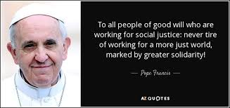 Social Justice Quotes Adorable Pope Francis Quote To All People Of Good Will Who Are Working For