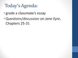 important info dialectical journal for jane eyre chapters is due  3 today s agenda grade a classmate s essay questions discussion on jane eyre chapters 25 31