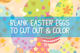 Dye eggs a light base color; 4 Sizes Of Blank Easter Egg Shapes To Print And Color Print Color Fun