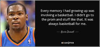 Kevin Durant Quotes 59 Wonderful Kevin Durant Quote Every Memory I Had Growing Up Was Involving A