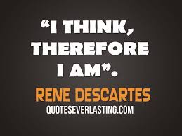 i think therefore i am rene descartes quotes everlasting rene descartes