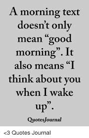 A Good Morning Text Quote Best of A Morning Text Doesn't Only Mean Good Morning It Also Means I Think