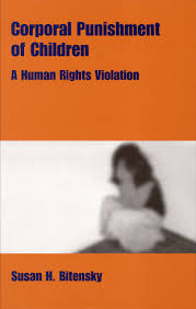 corporal punishment of children a human rights violation susan h  corporal punishment of children a human rights violation susan h bitensky 9781571053657 com books