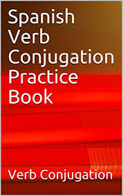 Spanish Infinitive Conjugation Chart Spanish Verb Conjugation Practice Book Kindle Edition By