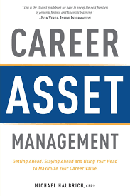 career asset management getting ahead staying ahead and using career asset management getting ahead staying ahead and using your head to maximize your career value michael haubrich cfp® 9781599325095 amazon com