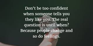 people change quotes. Exellent People Quotes About Feelings Changing 1 People Might Like You Today But The  Feelings Are Not Guaranteed To Stay Same On Change N