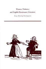 women violence and english renaissance literature essays  women violence and english renaissance literature essays honoring paul jorgensen