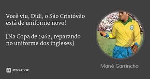Resultado de imagem para Frases de Garrincha