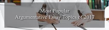 photo essay topics academic guide to basic english essay 2017 top argumentative essay topics list privatewriting