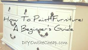 diy painting furniture ideas. simple diy although refinishing furniture how to paint furniture a beginneru0027s guide   diy on the cheap and diy painting furniture ideas