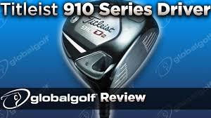 Titleist 910 Series Driver Globalgolf Review