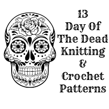 Skull Crochet Pattern Classy Day Of The Dead Knitting And Crochet Patterns Maple Leaf Mommy
