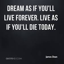 Dream As If You Ll Live Forever James Dean Quote Best Of James Dean Dreams Quotes QuoteHD
