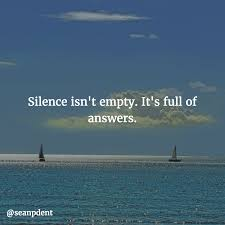 Silence Isnt Empty Its Full Of Answers A Thousand Words