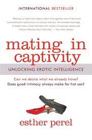 Mating in Captivity Unlocking Erotic Intelligence Esther Perel.