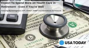 USA Today Feature: Expect to Spend More on Health Care in Retirement - Even  If You're Well — An Exceptional Life Financial