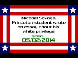 michael savage princeton student wrote an essay about his white  michael savage princeton student wrote an essay about his white privilege aired 05 02 2014