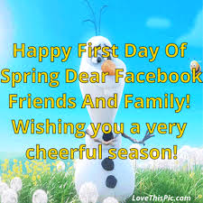 happy first day of spring. happy first day of spring dear facebook friends and family