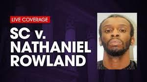 SC v. Nathaniel Rowland Trial Day 6 ...