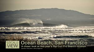 couple photos of ocean beach san francisco and get a couple of ideas of the potential that the rip curl pro is looking to score andy olive