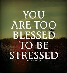 Blessed Quotes Beauteous You Are Too Blessed To Be Stressed Inspired To Reality