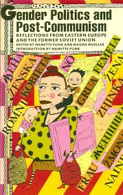 Gender Politics and Post-communism: Reflections from Eastern ...